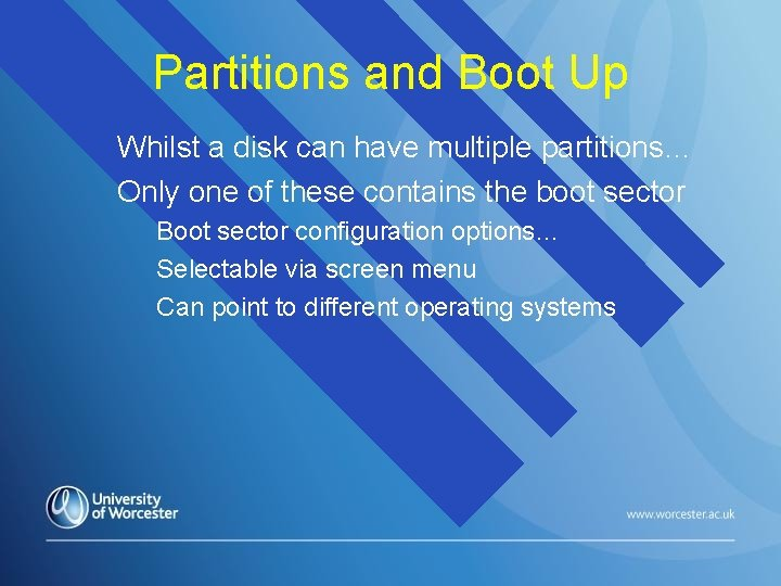 Partitions and Boot Up Whilst a disk can have multiple partitions… Only one of