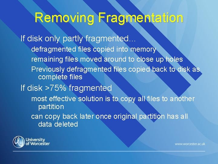 Removing Fragmentation If disk only partly fragmented… defragmented files copied into memory remaining files