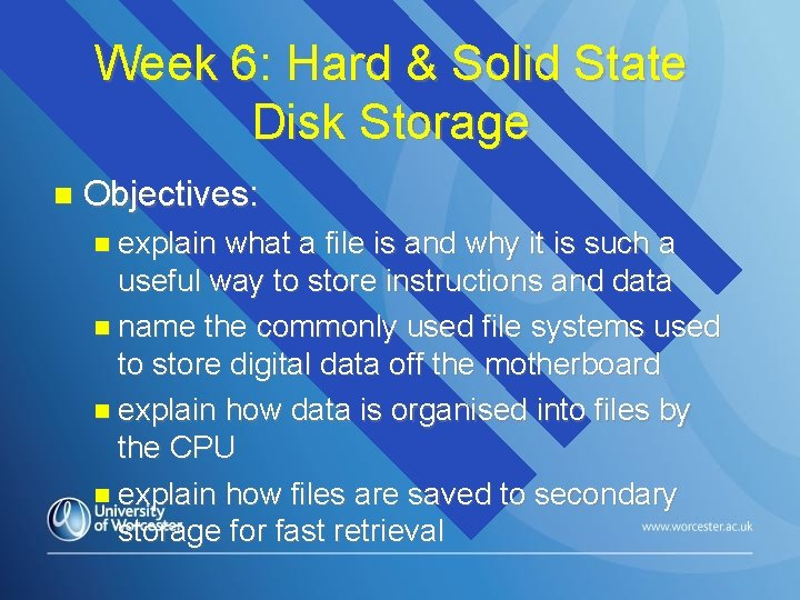 Week 6: Hard & Solid State Disk Storage Objectives: explain what a file is