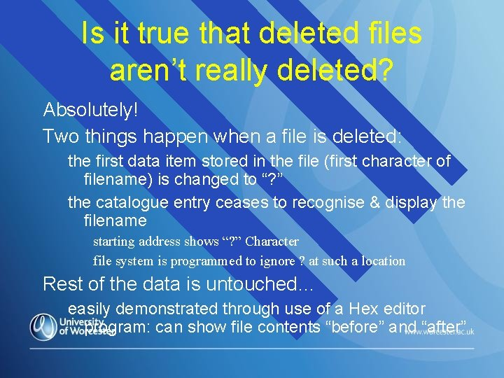 Is it true that deleted files aren't really deleted? Absolutely! Two things happen when
