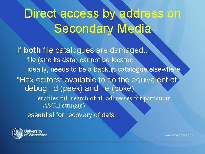 Direct access by address on Secondary Media If both file catalogues are damaged… file