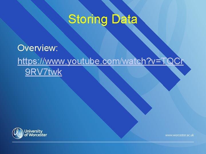 Storing Data Overview: https: //www. youtube. com/watch? v=TQCr 9 RV 7 twk
