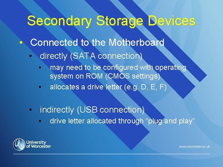 Secondary Storage Devices • Connected to the Motherboard • directly (SATA connection) • •