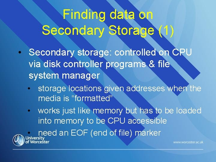 Finding data on Secondary Storage (1) • Secondary storage: controlled on CPU via disk