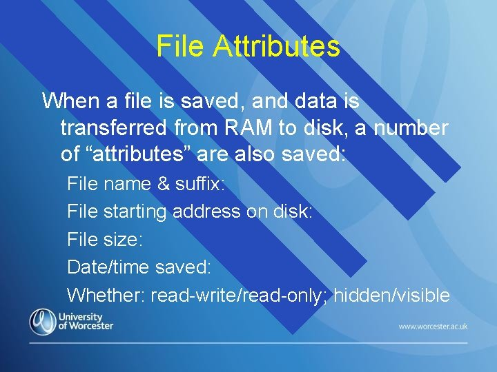 File Attributes When a file is saved, and data is transferred from RAM to
