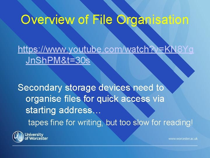 Overview of File Organisation https: //www. youtube. com/watch? v=KN 8 Yg Jn. Sh. PM&t=30