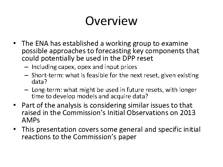 Overview • The ENA has established a working group to examine possible approaches to