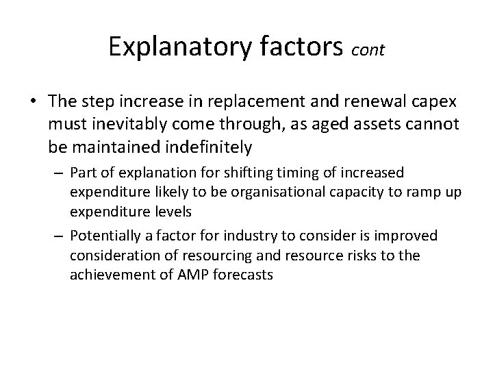 Explanatory factors cont • The step increase in replacement and renewal capex must inevitably