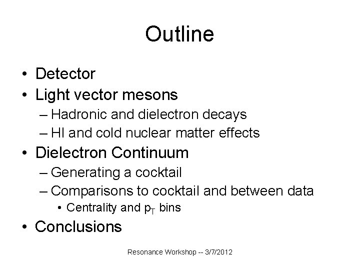 Outline • Detector • Light vector mesons – Hadronic and dielectron decays – HI