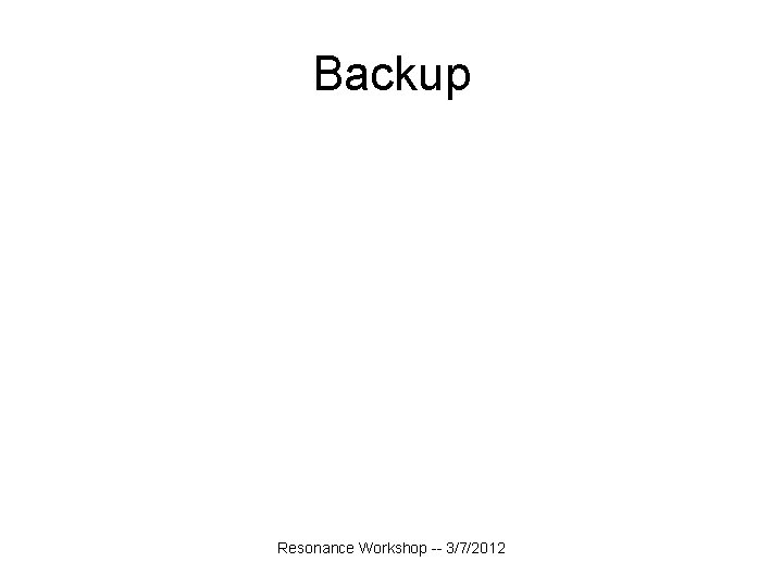 Backup Resonance Workshop -- 3/7/2012