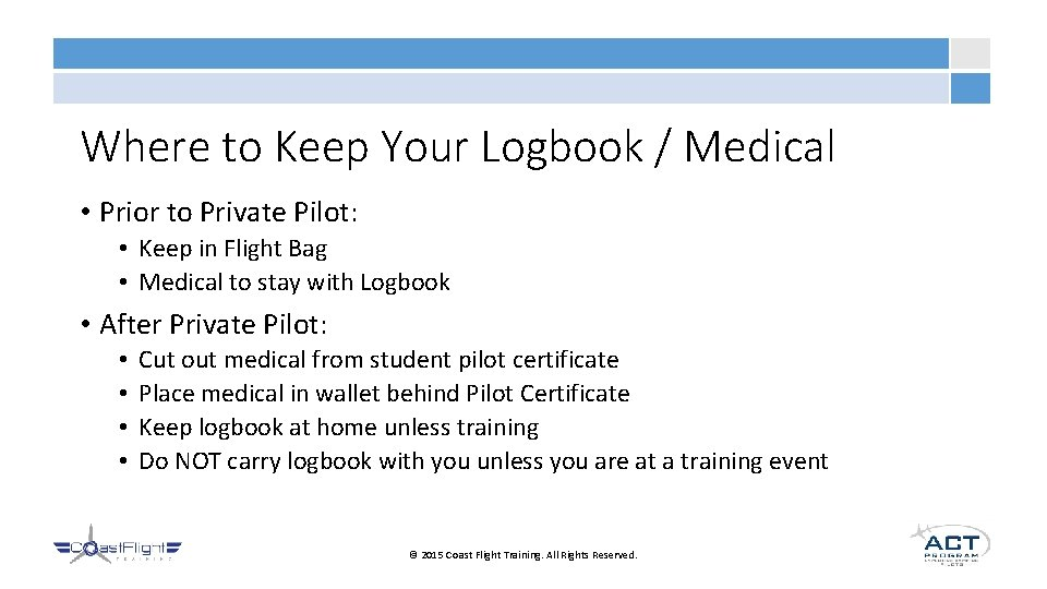Where to Keep Your Logbook / Medical • Prior to Private Pilot: • Keep