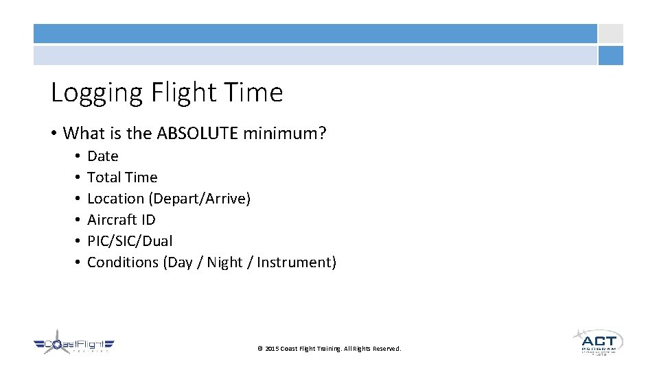 Logging Flight Time • What is the ABSOLUTE minimum? • • • Date Total