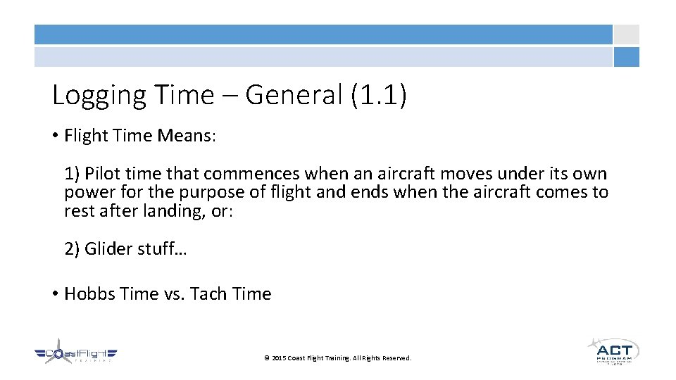 Logging Time – General (1. 1) • Flight Time Means: 1) Pilot time that