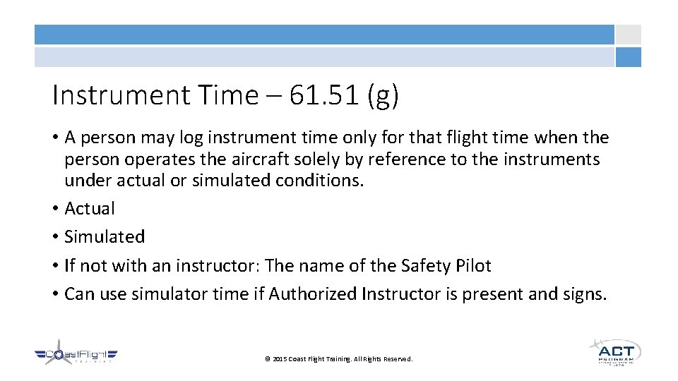 Instrument Time – 61. 51 (g) • A person may log instrument time only