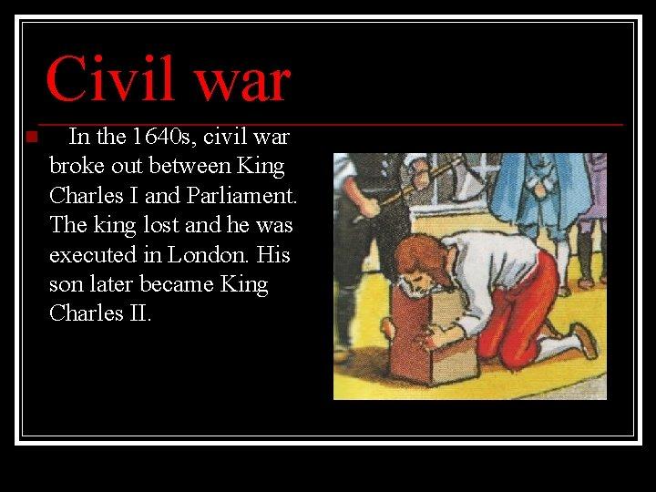 Civil war n In the 1640 s, civil war broke out between King Charles
