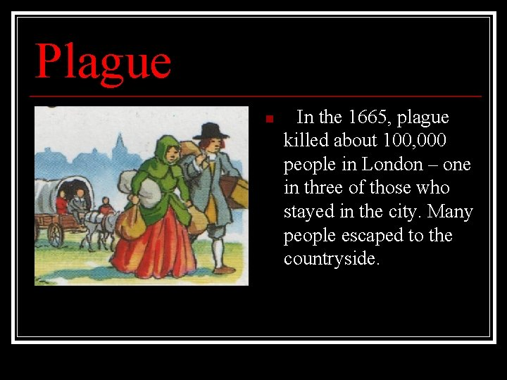 Plague n In the 1665, plague killed about 100, 000 people in London –