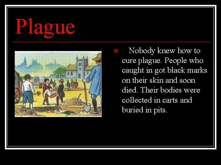 Plague n Nobody knew how to cure plague. People who caught in got black