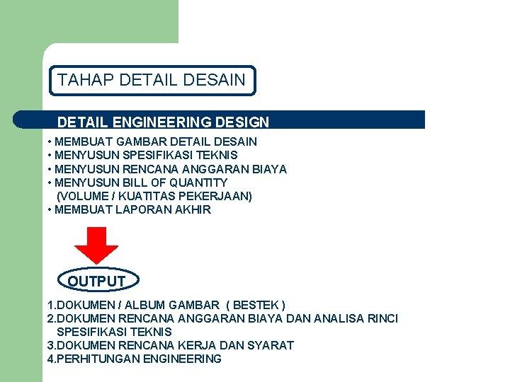 TAHAP DETAIL DESAIN DETAIL ENGINEERING DESIGN • MEMBUAT GAMBAR DETAIL DESAIN • MENYUSUN SPESIFIKASI
