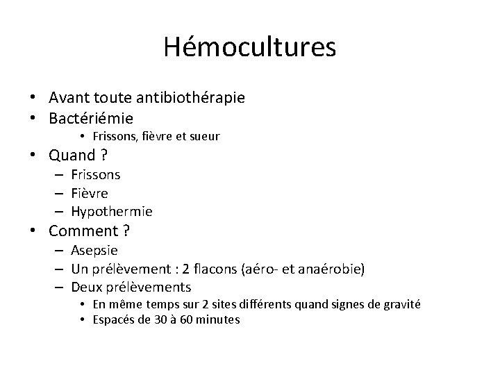 Hémocultures • Avant toute antibiothérapie • Bactériémie • Frissons, fièvre et sueur • Quand