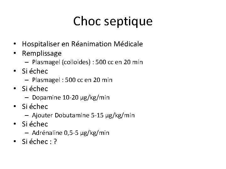 Choc septique • Hospitaliser en Réanimation Médicale • Remplissage – Plasmagel (colloides) : 500