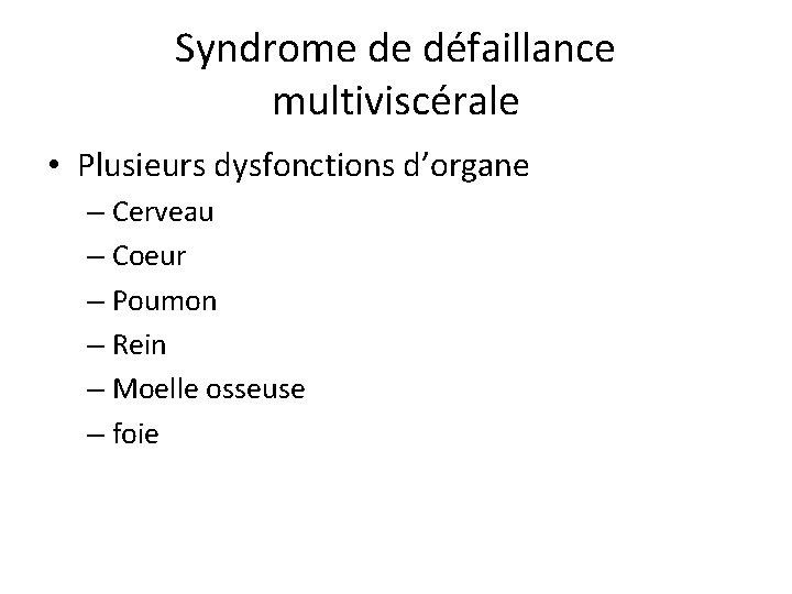 Syndrome de défaillance multiviscérale • Plusieurs dysfonctions d'organe – Cerveau – Coeur – Poumon