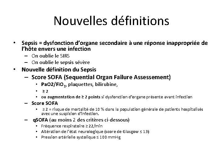 Nouvelles définitions • Sepsis = dysfonction d'organe secondaire à une réponse inappropriée de l'hôte