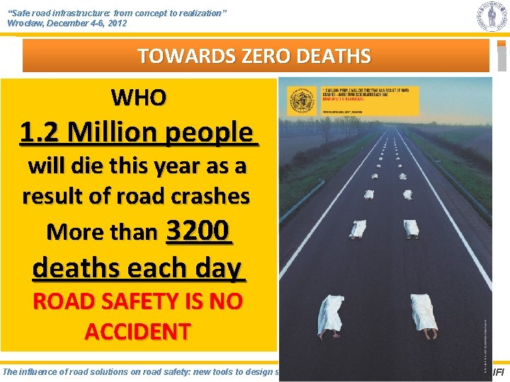 """""""Safe road infrastructure: from concept to realization"""" Wrocław, December 4 -6, 2012 TOWARDS ZERO"""