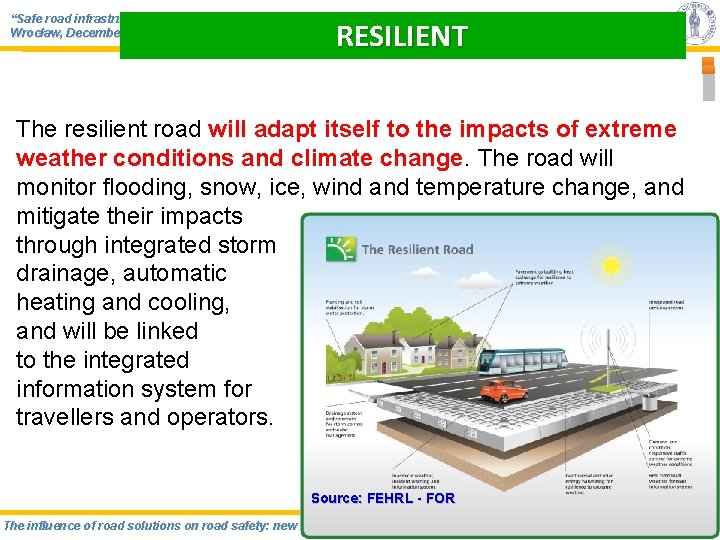 """""""Safe road infrastructure: from concept to realization"""" Wrocław, December 4 -6, 2012 RESILIENT The"""