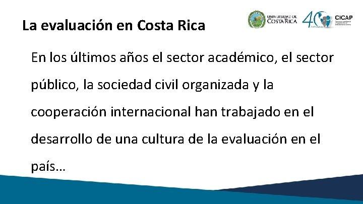 La evaluación en Costa Rica En los últimos años el sector académico, el sector