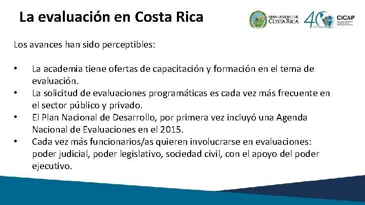 La evaluación en Costa Rica Los avances han sido perceptibles: • • La academia