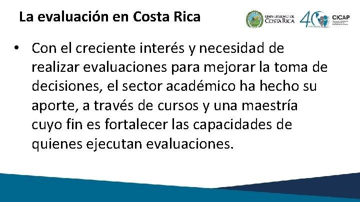 La evaluación en Costa Rica • Con el creciente interés y necesidad de realizar