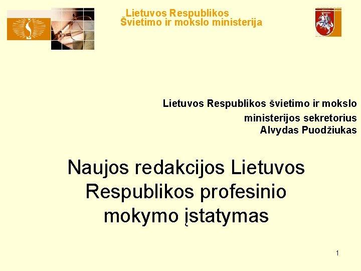 Lietuvos Respublikos Švietimo ir mokslo ministerija Lietuvos Respublikos švietimo ir mokslo ministerijos sekretorius Alvydas