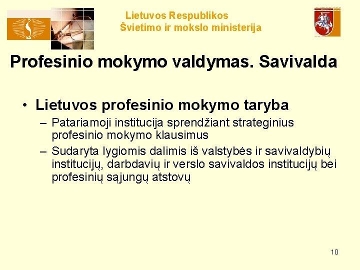 Lietuvos Respublikos Švietimo ir mokslo ministerija Profesinio mokymo valdymas. Savivalda • Lietuvos profesinio mokymo