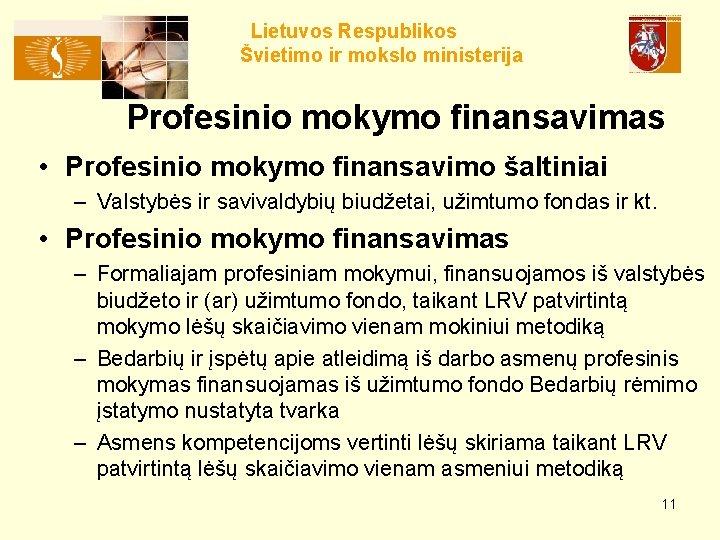 Lietuvos Respublikos Švietimo ir mokslo ministerija Profesinio mokymo finansavimas • Profesinio mokymo finansavimo šaltiniai