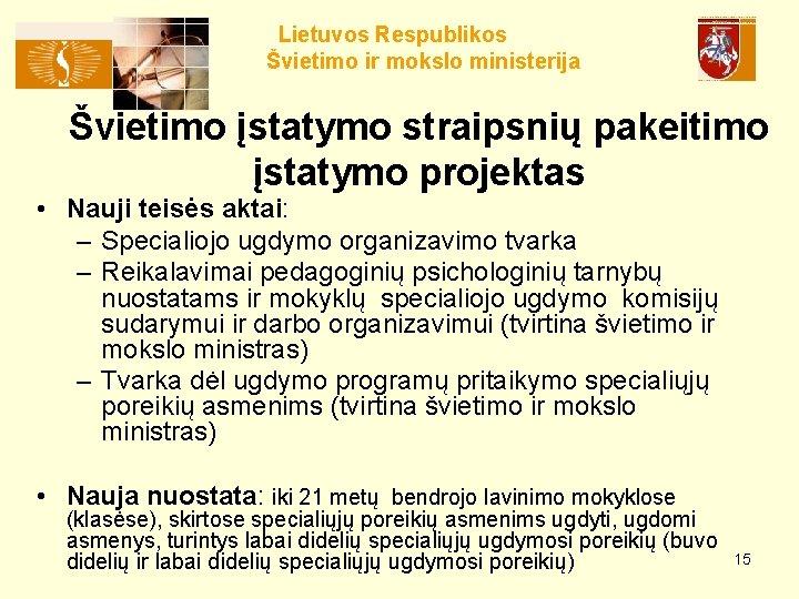 Lietuvos Respublikos Švietimo ir mokslo ministerija Švietimo įstatymo straipsnių pakeitimo įstatymo projektas • Nauji