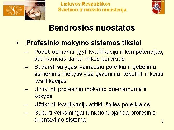 Lietuvos Respublikos Švietimo ir mokslo ministerija Bendrosios nuostatos • Profesinio mokymo sistemos tikslai –