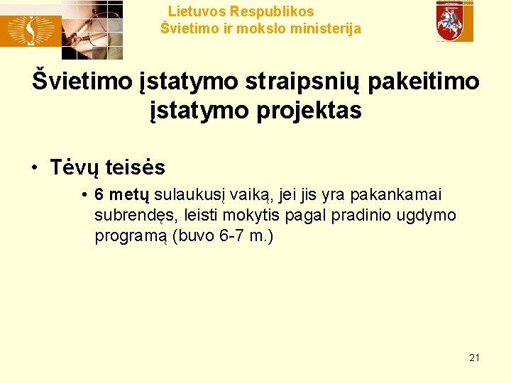 Lietuvos Respublikos Švietimo ir mokslo ministerija Švietimo įstatymo straipsnių pakeitimo įstatymo projektas • Tėvų