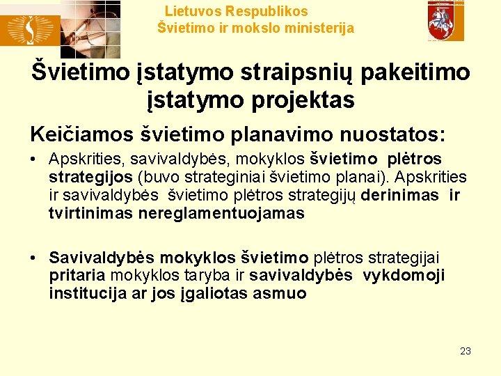 Lietuvos Respublikos Švietimo ir mokslo ministerija Švietimo įstatymo straipsnių pakeitimo įstatymo projektas Keičiamos švietimo