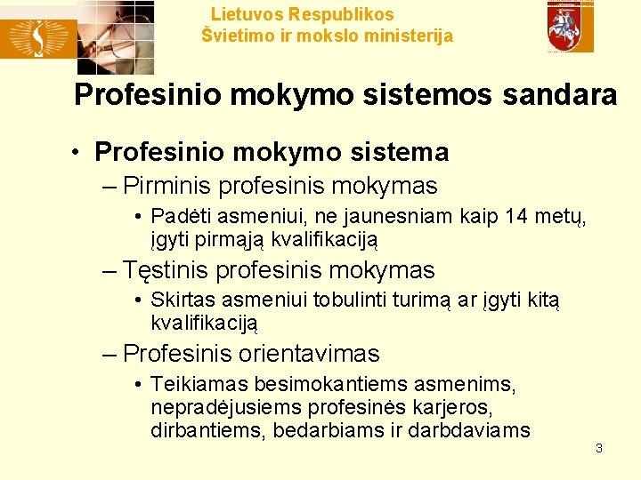 Lietuvos Respublikos Švietimo ir mokslo ministerija Profesinio mokymo sistemos sandara • Profesinio mokymo sistema