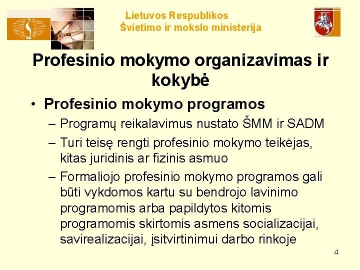 Lietuvos Respublikos Švietimo ir mokslo ministerija Profesinio mokymo organizavimas ir kokybė • Profesinio mokymo