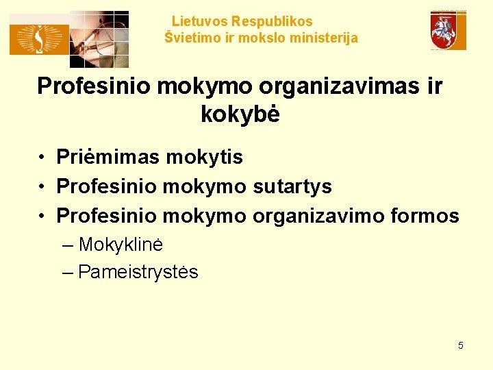 Lietuvos Respublikos Švietimo ir mokslo ministerija Profesinio mokymo organizavimas ir kokybė • Priėmimas mokytis