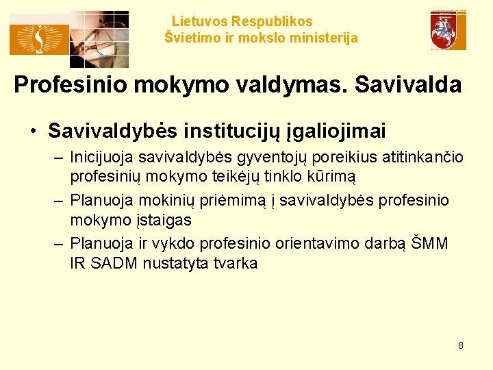 Lietuvos Respublikos Švietimo ir mokslo ministerija Profesinio mokymo valdymas. Savivalda • Savivaldybės institucijų įgaliojimai