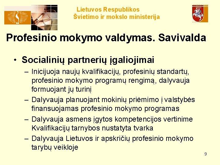 Lietuvos Respublikos Švietimo ir mokslo ministerija Profesinio mokymo valdymas. Savivalda • Socialinių partnerių įgaliojimai