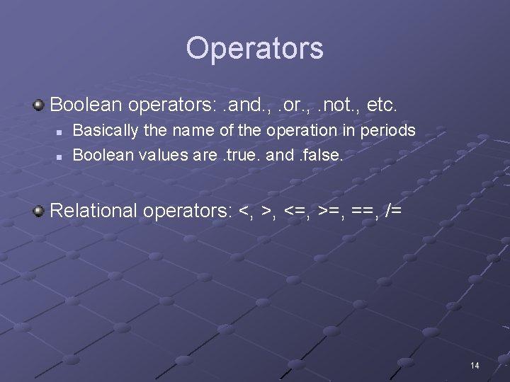 Operators Boolean operators: . and. , . or. , . not. , etc. n