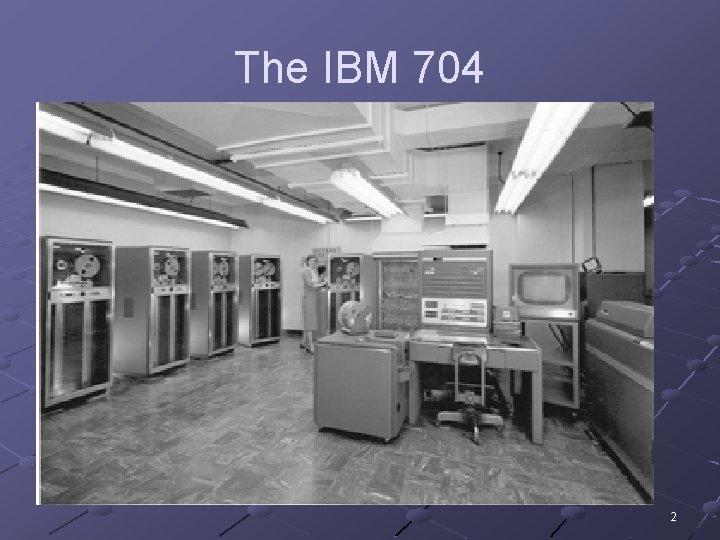 The IBM 704 2