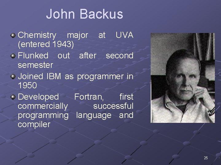 John Backus Chemistry major at UVA (entered 1943) Flunked out after second semester Joined