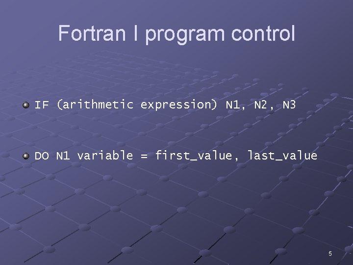 Fortran I program control IF (arithmetic expression) N 1, N 2, N 3 DO