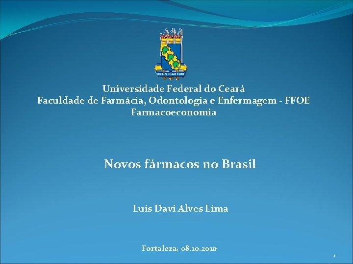 Universidade Federal do Ceará Faculdade de Farmácia, Odontologia e Enfermagem - FFOE Farmacoeconomia Novos