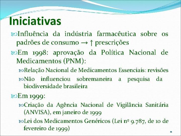 Iniciativas Influência da indústria farmacêutica sobre os padrões de consumo → ↑ prescrições Em