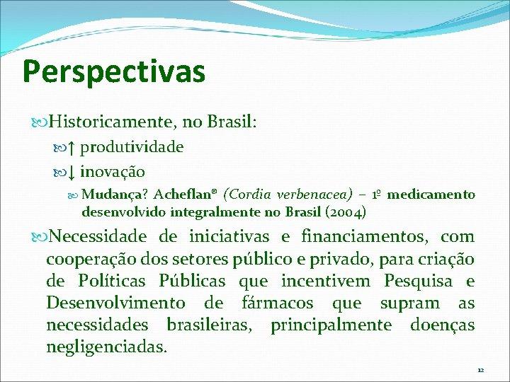 Perspectivas Historicamente, no Brasil: ↑ produtividade ↓ inovação Mudança? Acheflan® (Cordia verbenacea) – 1º